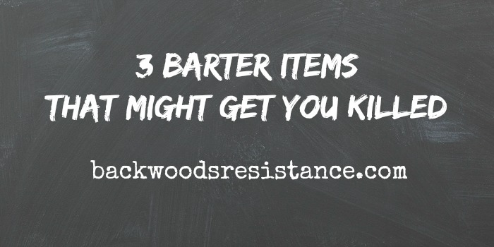 3 Barter Items That Might Get You Killed