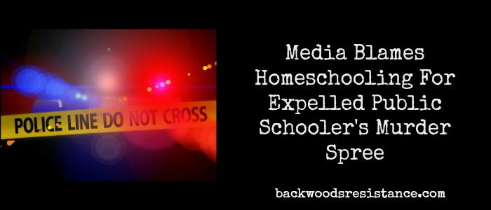 Media Blames Homeschooling For Expelled Public Schooler's Murder Spree