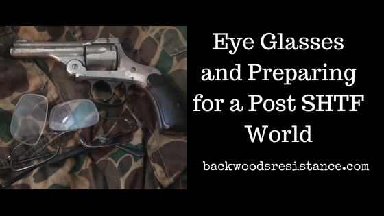 Eye Glasses and Preparing for a Post SHTF World